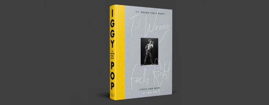 Til Wrong Feels Right, el nuevo libro de Iggy Pop