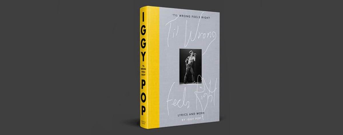 Til Wrong Feels Right, el nuevo libro de Iggy Pop