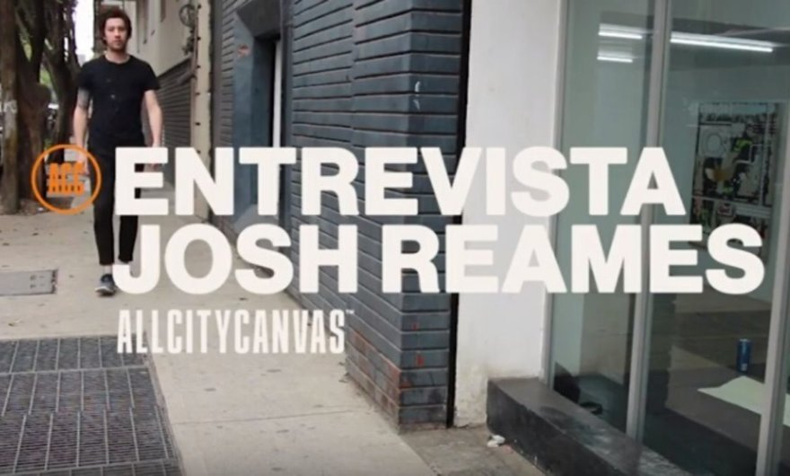 Josh Reames – Entrevista por All City Canvas