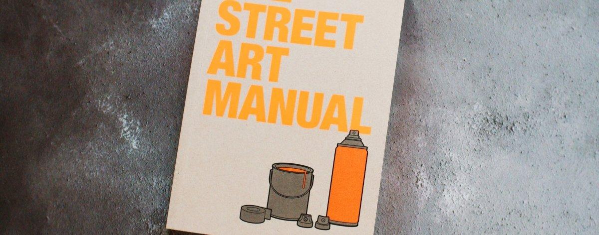 The Street Art Manual, la guía para decorar la ciudad
